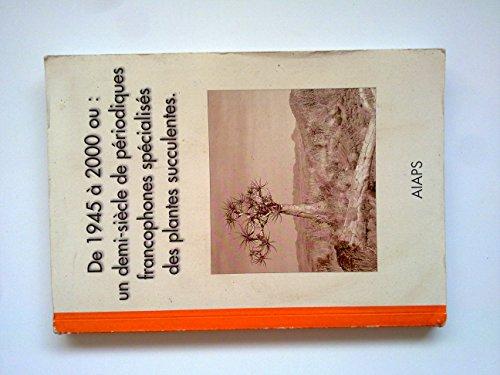 9782246722939: De 1945 à 2000 ou :un demi-siècle de périodiques francophones spécialisés des plantes succulentes
