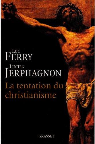La tentation du christianisme: Luc Ferry Lucien