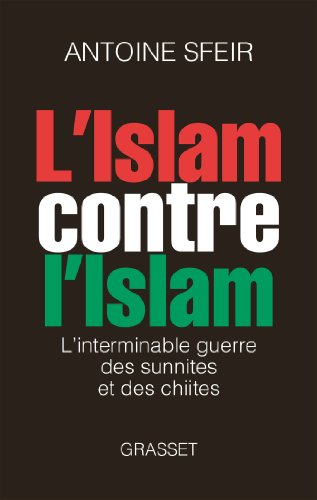 9782246764014: L'Islam contre l'Islam: L'interminable guerre des sunnites et des chiites