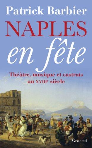NAPLES EN FÊTE : THÉÂTRE, MUSIQUE ET CASTRATS AU XVIIIE SIÈCLE: BARBIER ...