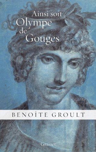 9782246804130: Ainsi soit Olympe de Gouges: La déclaration des droits de la femme et autres textes politiques