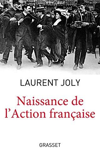 9782246811602: Naissance de l'Action Française: Collection dirigée par Patrick Weil