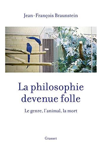 9782246811930: La philosophie devenue folle : Le genre, l'animal, la mort