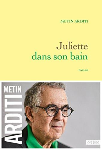 Juliette dans son bain: roman: Metin Arditi