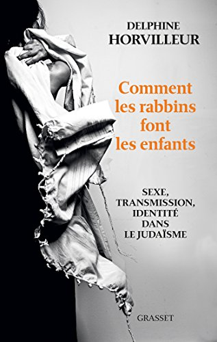 COMMENT LES RABBINS FONT LES ENFANTS: HORVILLEUR DELPHINE