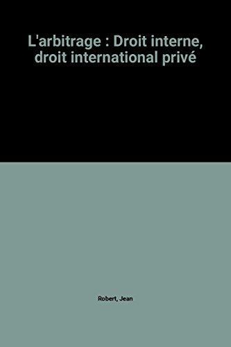 9782247013487: L'arbitrage : Droit interne, droit international privé