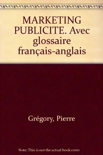 MARKETING PUBLICITE. Avec glossaire français-anglais: Pierre Grégory et