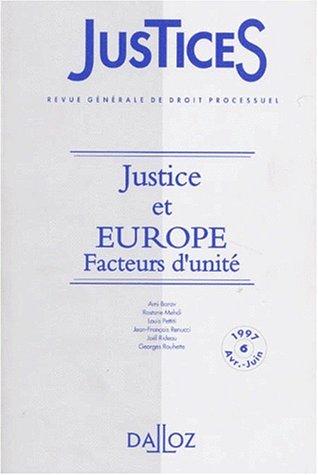 JUSTICES REVUE GENERALE DE DROIT PROCESSUEL NUMERO 6 AVRIL-JUIN 1997 : JUSTICE ET EUROPE FACTEURS D...