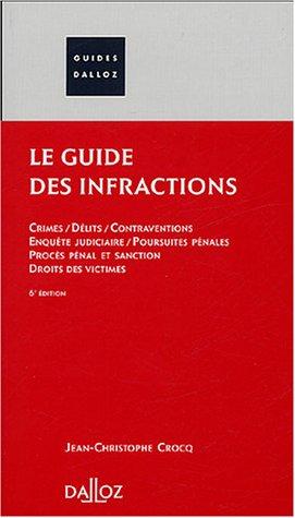 9782247057528: Le guide des infractions: Crimes - Délits - Contraventions - Enquête judiciaire - Poursuites pénales - Procès pénal et sanction - Droits des victimes
