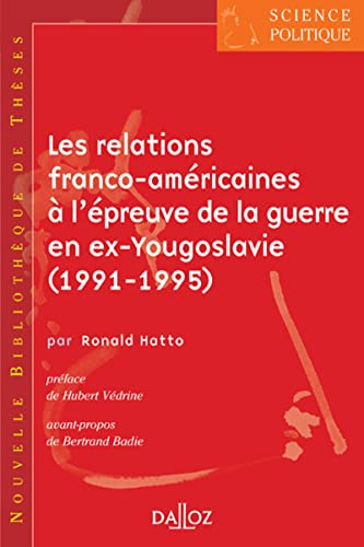9782247068777: Les relations franco-americaines a l'epreuve de la guerre en ex-Yougoslavie (1991-1995) (French Edition)