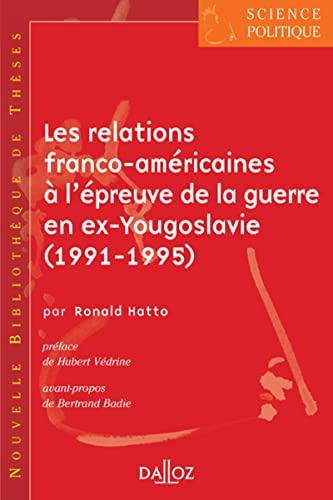 9782247068777: Les relations franco-américaines à l'épreuve de la guerre en ex-Yougoslavie (1991-1995) : Le partage du fardeau de la sécurité transatlantique