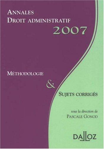 9782247069538: Annales Droit administratif 2007. M�thodologie et sujets corrig�s: M�thodologie & Sujets corrig�s