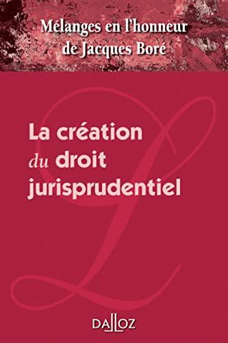 9782247071364: La cr�ation du droit jurisprudentiel : M�langes en l'honneur de Jacques Bor�