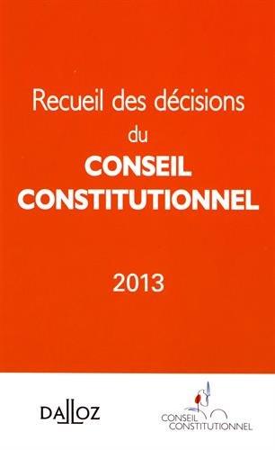 Recueil des décisions du Conseil constitutionnel 2013: Conseil Constitutionnel