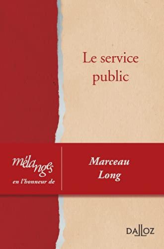 Le service public. Mélanges en l'honneur de Marceau Long - 1re édition: Jean-Marc Sauvé; Pierre...