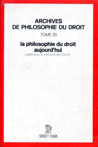 Archives de Philosophie du Droit No. 33: la philosophie du droit aujourd'hui.