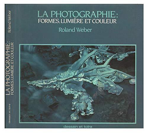 La Photographie: Formes, Lumiere et Couleur.: Roland Weber.