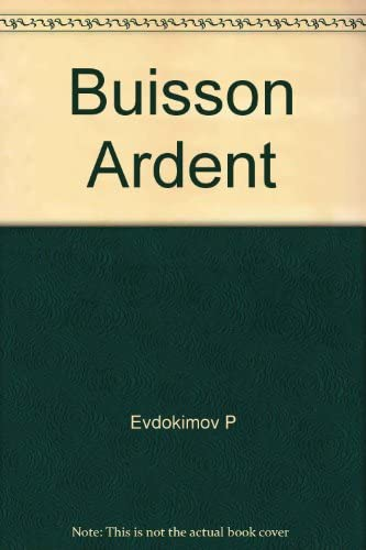 Le buisson ardent (Collection Bible et vie chrétienne) (French Edition) (9782249610073) by Paul Evdokimov