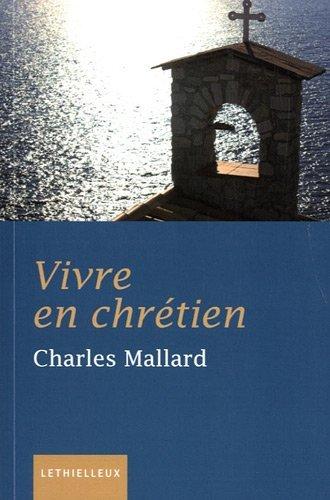 9782249620669: Vivre en chrétien : La foi un art de vivre, petit traité de sagesse chrétienne