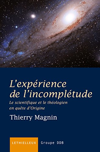 9782249621307: L'exp�rience de l'incompl�tude : Le scientifique et le th�ologien en qu�te d'Origine