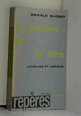 La preuve et le dire: langage et logique (Reperes. Serie bleue. Linguistique, 4) (French Edition) (2250005729) by Ducrot, Oswald