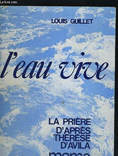 L'eau vive: La priere d'apres Therese d'Avila (French Edition): Louis de ...