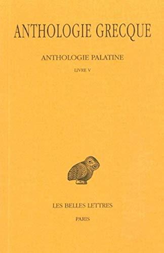 9782251000077: Anthologie grecque, 1e partie : Anthologie palatine, tome 2 : Livre V (texte et traduction)