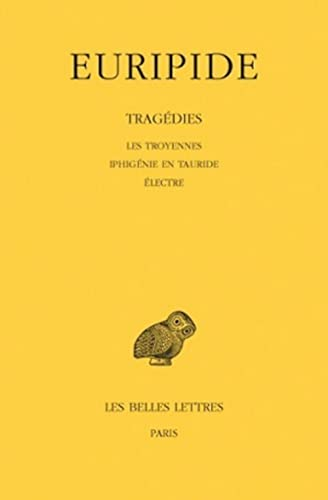 9782251001234: Tragédies : Tome 4, Les Troyennes, Iphigénie en Tauride, Electre, Edition bilingue français-grec ancien (Universités de France)