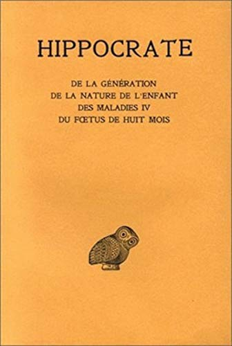 9782251001562: Hippocrate, Tome XI: de La Generation. - de La Nature de L'Enfant.- Des Maladies IV. - Du Foetus de Huit Mois: 11 (Universités de France)