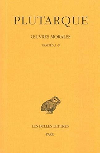 9782251003702: OEuvres morales, Tome I, 2e partie. Trait�s 3-9: Comment �couter - Moyens de distinguer le flatteur d'avec l'ami - Comment s'apercevoir qu'on progresse ... - De la fortune - De la vertu et du vice