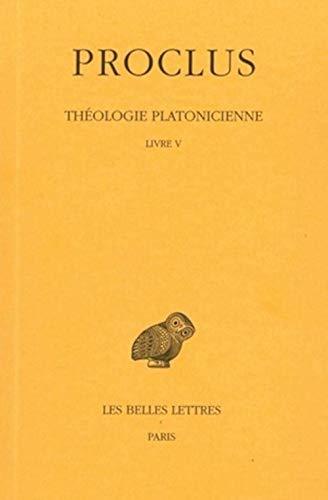 Théologie Platonicienne. Livre V.: PROCLUS