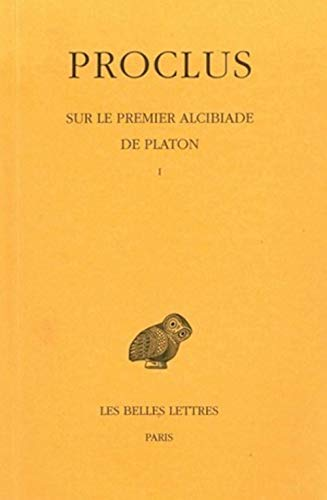 Sur le premier Alcibiade de Platon.: Tome I. (Collection Des Universites De France Serie Grecque) (French Edition) (2251003886) by PROCLUS