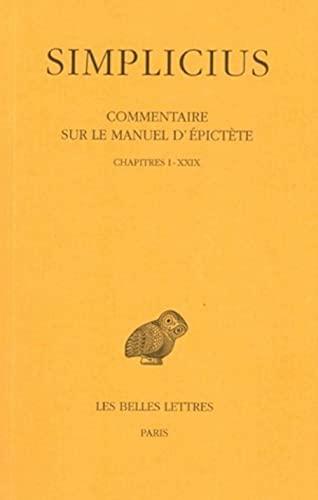 9782251004938: Commentaire sur le Manuel d'Epictète: Tome I : Chapitres I à XXIX. (Collection Des Universites De France) (French and Greek Edition)