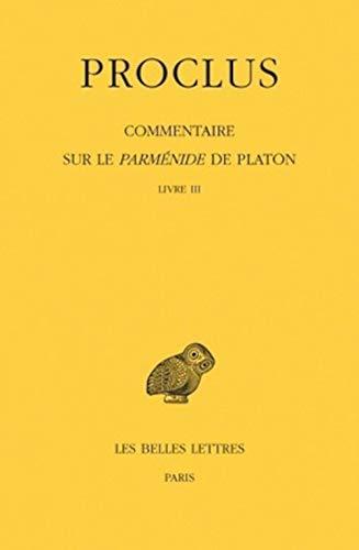 9782251005638: Commentaire sur le Parménide de Platon. Tome III: 1re partie Introduction - 2e partie Livre III (Collection Des Universites de France Serie Grecque) (French Edition)