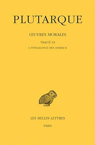 9782251005720: Plutarque, Oeuvres morales, Tome XIV, 1re partie: Traité 63 - L'Intelligence des animaux (Collection Des Universites de France Serie Grecque) (French Edition)
