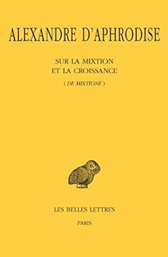 9782251005799: Alexandre D'Aphrodise, Sur La Mixtion Et La Croissance (de Mixtione) (Universités de France)