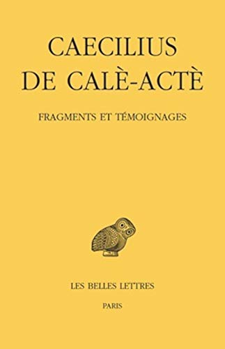 9782251006024: Caecilius de Cale-Acte, Fragments Et Temoignages (Collection Des Universites de France Serie Grecque) (French and Ancient Greek Edition)