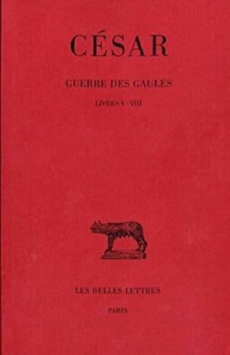 Guerre des Gaules Tome 2 Livres V VIII: Cesar Jules