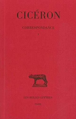 Correspondance Tome 1 Lettres I LV: Ciceron