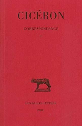 Correspondance Tome III lettres CXXII CCIV: Ciceron
