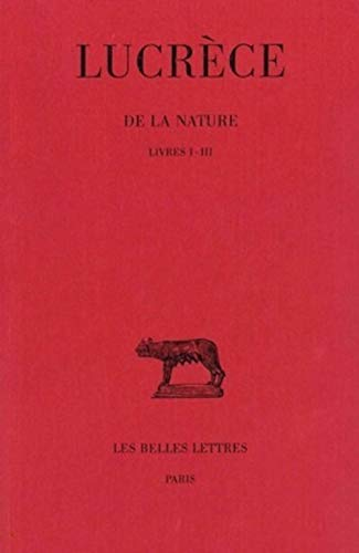 De la nature Tome I Livres I-III: Lucrece