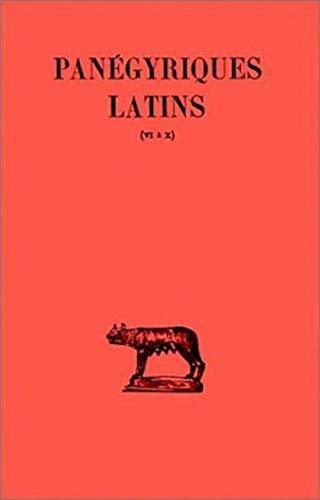 Panégyriques latins Tome II : Panégyriques VI-X. Panégyrique de Maximien et ...