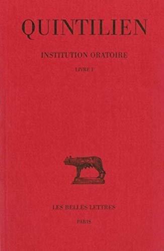 Institution oratoire Tome I Livre I: Quintilien