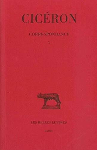 Correspondance Tome 10 Lettres DCCCIV DCCCLXVI (aout 44 Avril 43): Ciceron