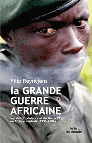 9782251110028: La Grande guerre africaine: Instabilité, violence et déclin de l'État en Afrique centrale (1996-2006)