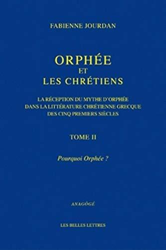 ORPHEE ET LES CHRETIENS II POURQUOI ORPH: JOURDAN FABIENNE