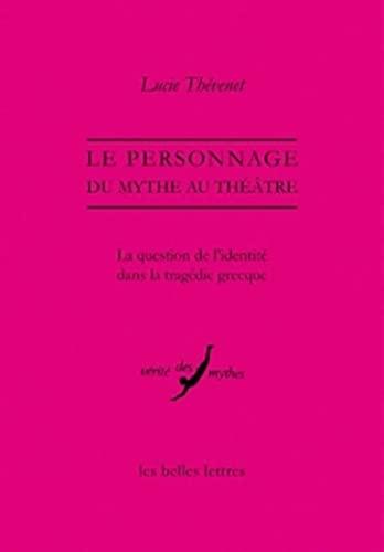 9782251324562: Le Personnage, du mythe au théâtre: La question de l'identité dans la tragédie grecque (Verite Des Mythes) (French Edition)