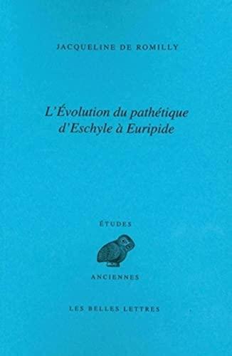 9782251325927: L'Évolution du pathétique d'Eschyle à Euripide (Etudes Anciennes Serie Grecque) (French Edition)