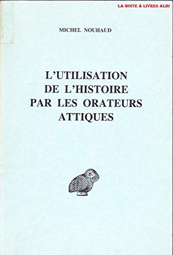 9782251326009: L'utilisation de l'histoire par les orateurs attiques (Collection d'études anciennes) (French Edition)