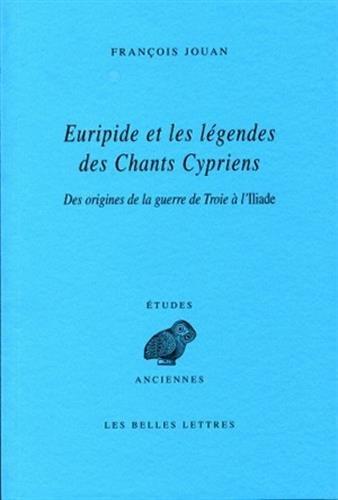 9782251326689: Euripide et les légendes des Chants Cypriens: Des origines de la guerre de Troie à l'Iliade